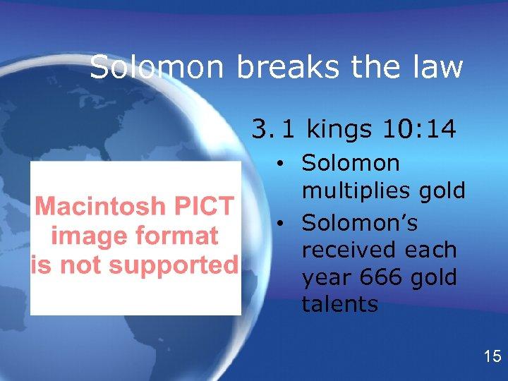 Solomon breaks the law 3. 1 kings 10: 14 • Solomon multiplies gold •