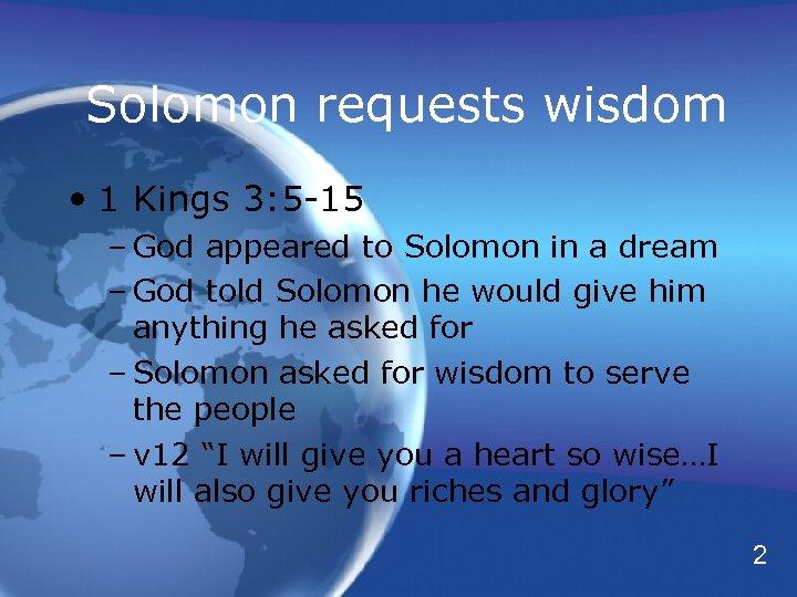 Solomon requests wisdom • 1 Kings 3: 5 -15 – God appeared to Solomon