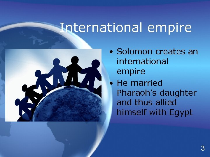 International empire • Solomon creates an international empire • He married Pharaoh's daughter and