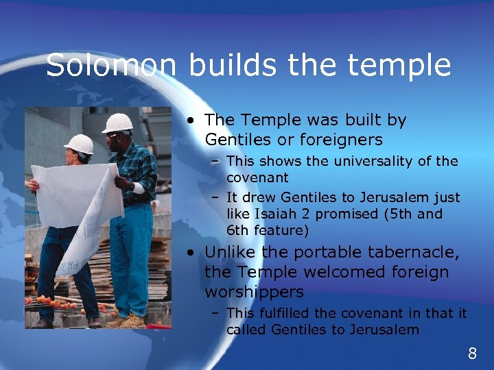 Solomon builds the temple • The Temple was built by Gentiles or foreigners –