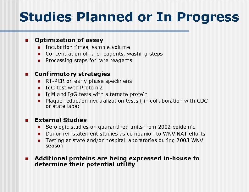 Studies Planned or In Progress n Optimization of assay n n Confirmatory strategies n