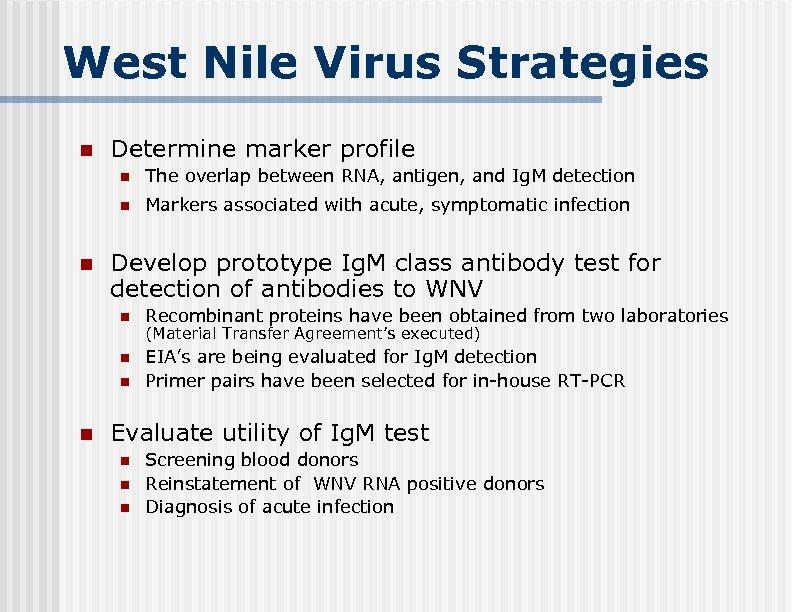 West Nile Virus Strategies n Determine marker profile n n n The overlap between