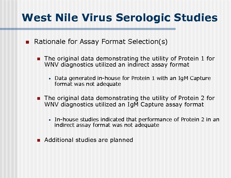 West Nile Virus Serologic Studies n Rationale for Assay Format Selection(s) n The original