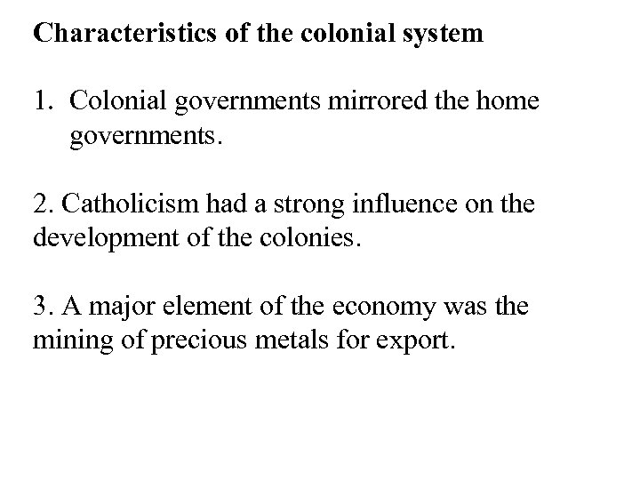 Characteristics of the colonial system 1. Colonial governments mirrored the home governments. 2. Catholicism