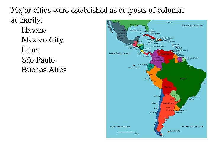 Major cities were established as outposts of colonial authority. Havana Mexico City Lima São