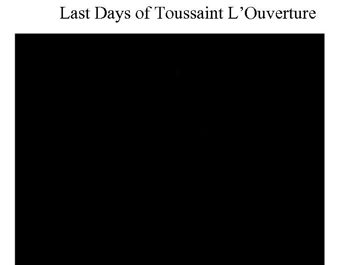 Last Days of Toussaint L'Ouverture