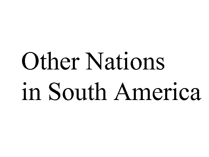 Other Nations in South America