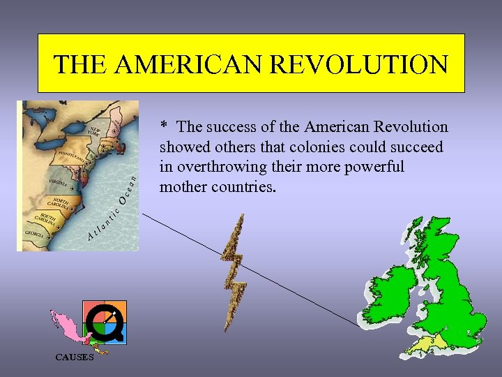 THE AMERICAN REVOLUTION * The success of the American Revolution showed others that colonies
