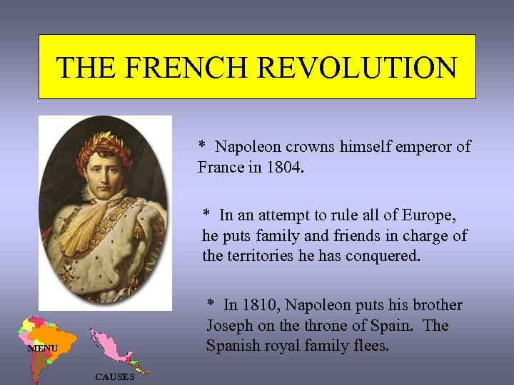 THE FRENCH REVOLUTION * Napoleon crowns himself emperor of France in 1804. * In