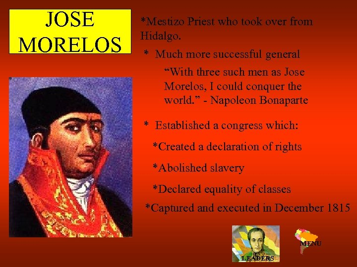 JOSE MORELOS *Mestizo Priest who took over from Hidalgo. * Much more successful general