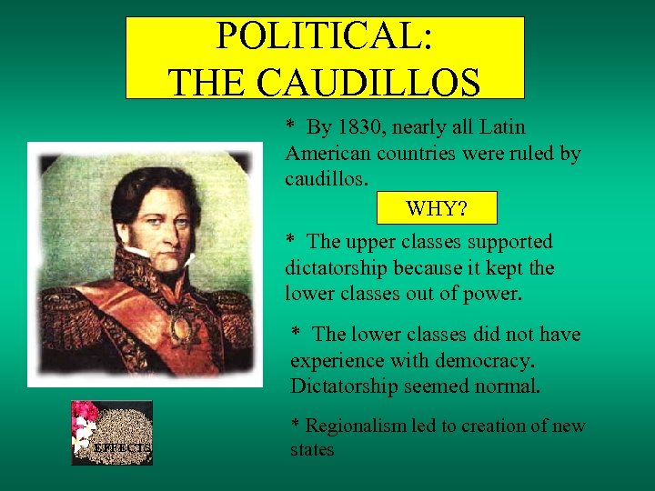POLITICAL: THE CAUDILLOS * By 1830, nearly all Latin American countries were ruled by