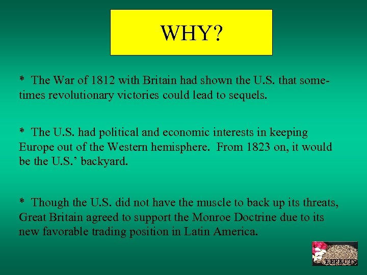 WHY? * The War of 1812 with Britain had shown the U. S. that