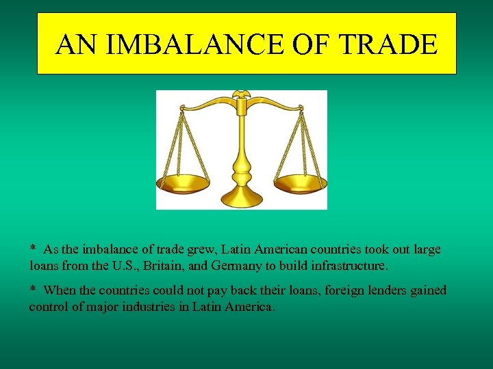 AN IMBALANCE OF TRADE * As the imbalance of trade grew, Latin American countries
