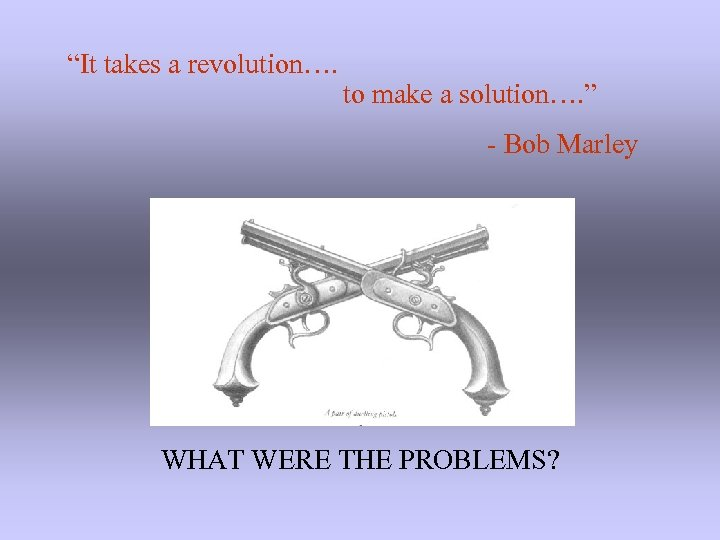 """""""It takes a revolution…. to make a solution…. """" - Bob Marley WHAT WERE"""