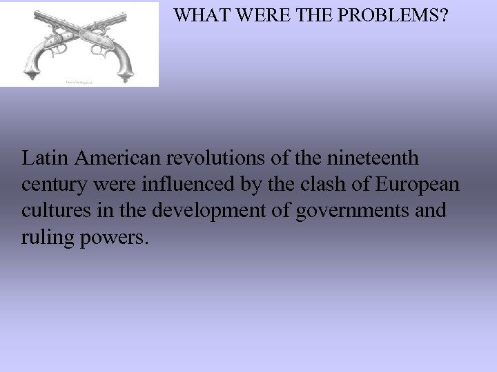 WHAT WERE THE PROBLEMS? Latin American revolutions of the nineteenth century were influenced by