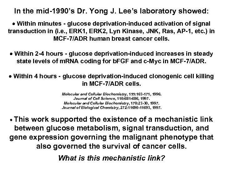 In the mid-1990's Dr. Yong J. Lee's laboratory showed: Within minutes - glucose deprivation-induced