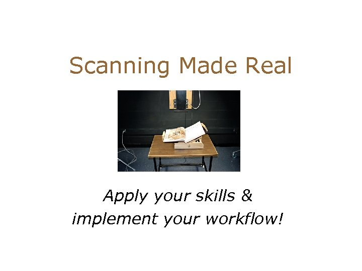 Scanning Made Real Apply your skills & implement your workflow!