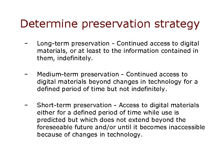 Determine preservation strategy – Long-term preservation - Continued access to digital materials, or at