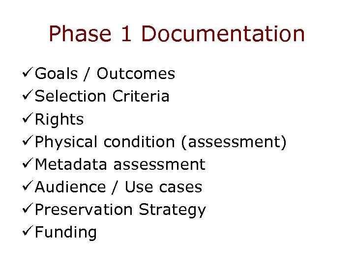 Phase 1 Documentation ü Goals / Outcomes ü Selection Criteria ü Rights ü Physical