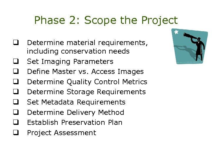 Phase 2: Scope the Project q q q q q Determine material requirements, including