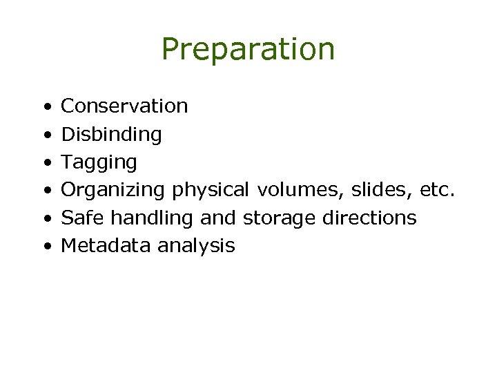 Preparation • • • Conservation Disbinding Tagging Organizing physical volumes, slides, etc. Safe handling
