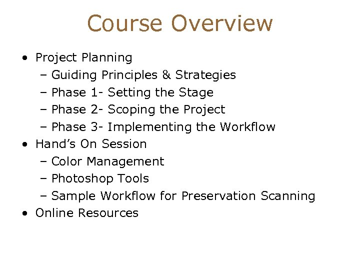 Course Overview • Project Planning – Guiding Principles & Strategies – Phase 1 -
