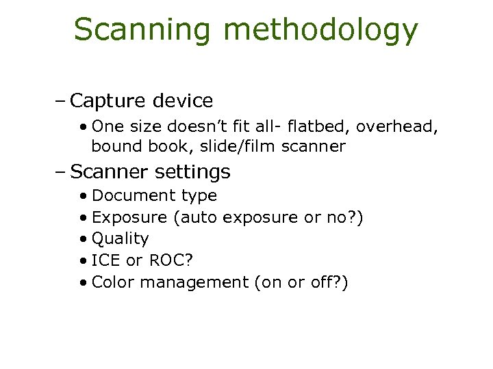 Scanning methodology – Capture device • One size doesn't fit all- flatbed, overhead, bound