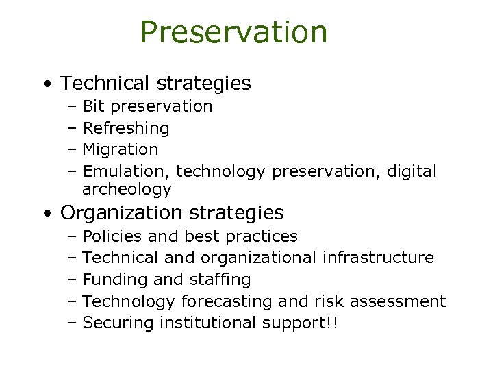 Preservation • Technical strategies – Bit preservation – Refreshing – Migration – Emulation, technology