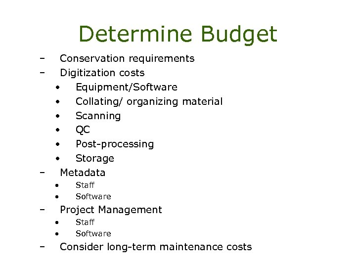 Determine Budget – – Conservation requirements Digitization costs • Equipment/Software • Collating/ organizing material