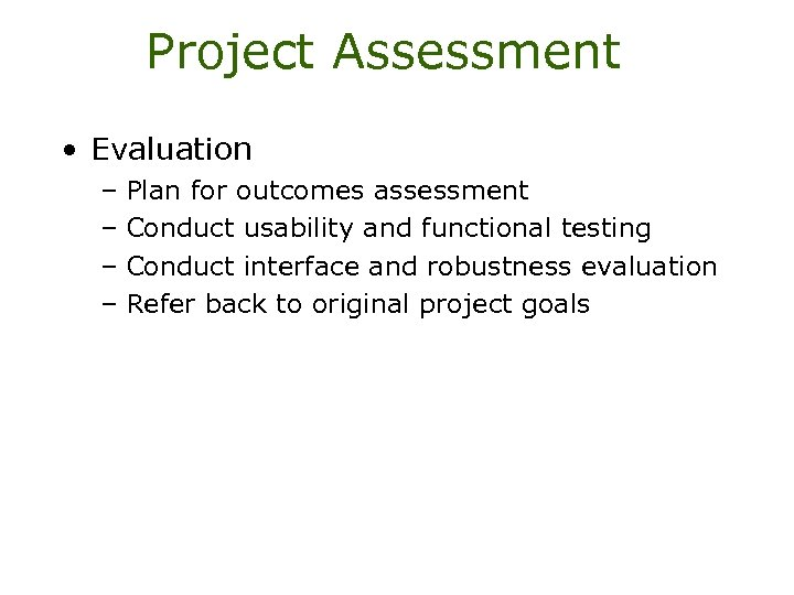 Project Assessment • Evaluation – Plan for outcomes assessment – Conduct usability and functional
