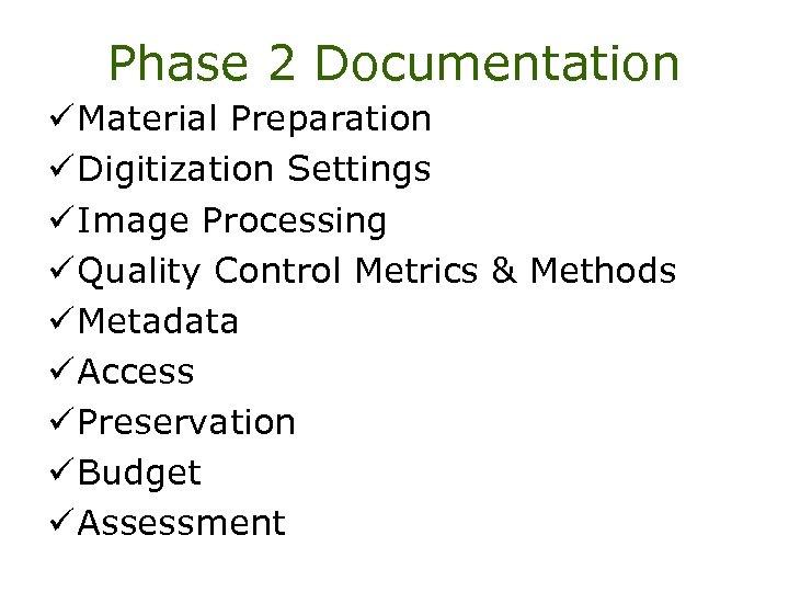 Phase 2 Documentation ü Material Preparation ü Digitization Settings ü Image Processing ü Quality