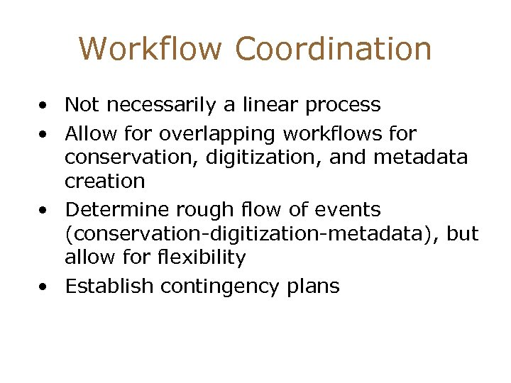 Workflow Coordination • Not necessarily a linear process • Allow for overlapping workflows for