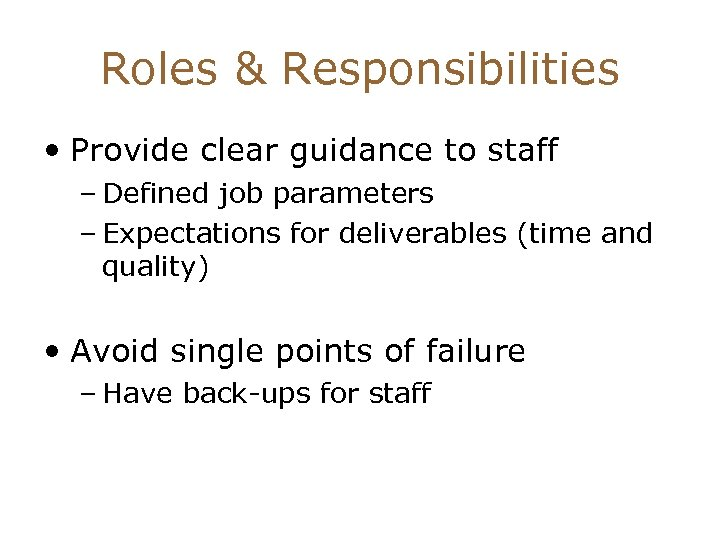 Roles & Responsibilities • Provide clear guidance to staff – Defined job parameters –