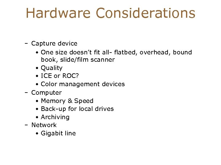 Hardware Considerations – Capture device • One size doesn't fit all- flatbed, overhead, bound