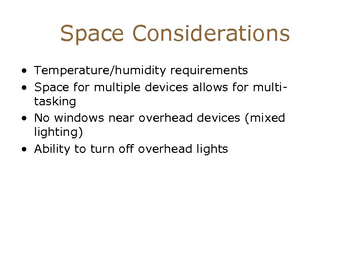 Space Considerations • Temperature/humidity requirements • Space for multiple devices allows for multitasking •
