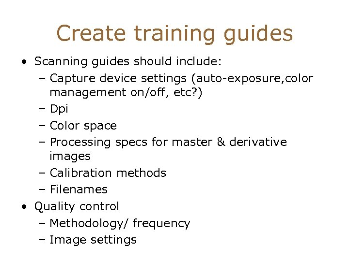 Create training guides • Scanning guides should include: – Capture device settings (auto-exposure, color