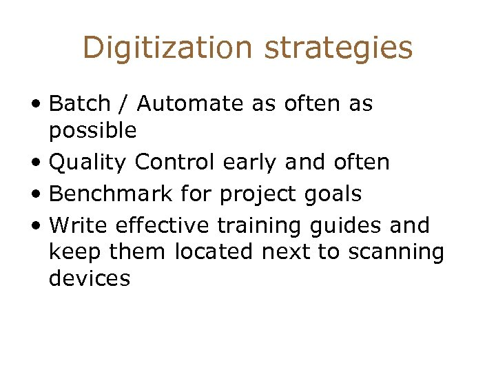 Digitization strategies • Batch / Automate as often as possible • Quality Control early