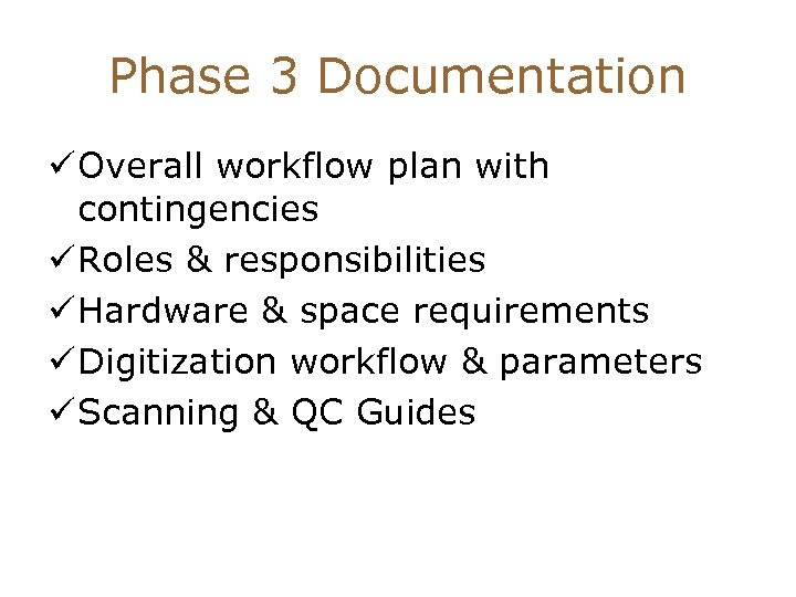 Phase 3 Documentation ü Overall workflow plan with contingencies ü Roles & responsibilities ü
