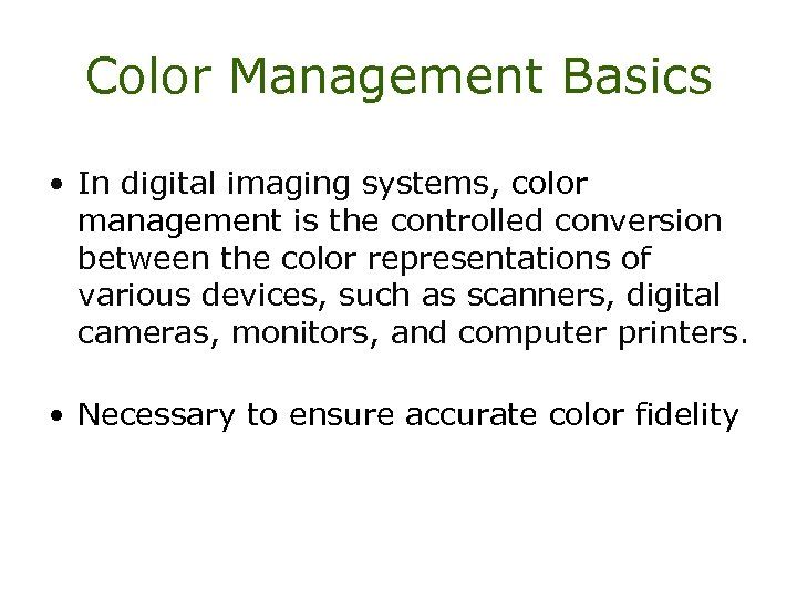 Color Management Basics • In digital imaging systems, color management is the controlled conversion