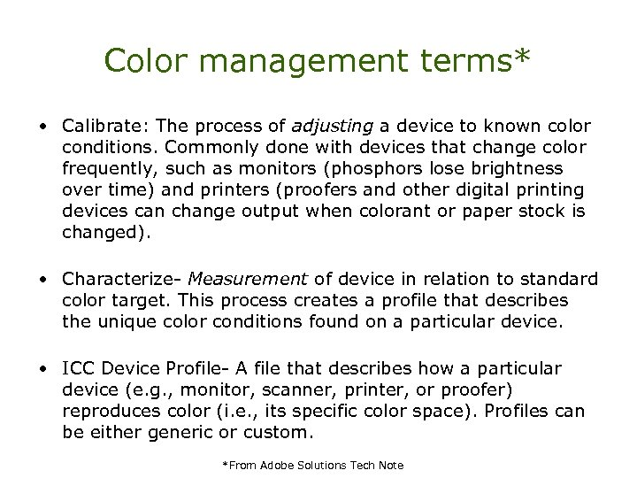 Color management terms* • Calibrate: The process of adjusting a device to known color