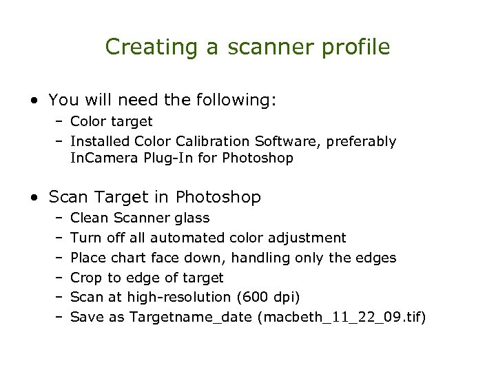 Creating a scanner profile • You will need the following: – Color target –