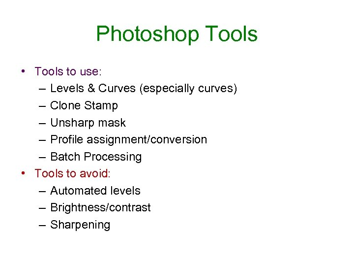 Photoshop Tools • Tools to use: – Levels & Curves (especially curves) – Clone
