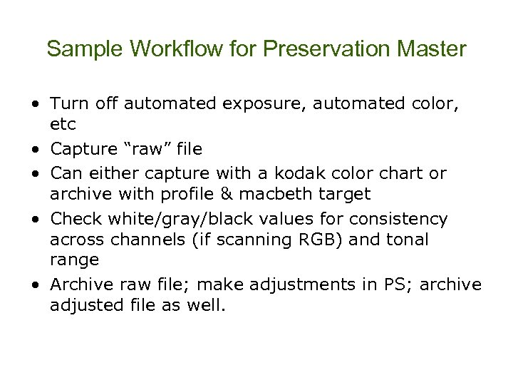 Sample Workflow for Preservation Master • Turn off automated exposure, automated color, etc •