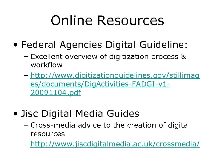 Online Resources • Federal Agencies Digital Guideline: – Excellent overview of digitization process &