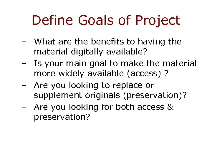 Define Goals of Project – What are the benefits to having the material digitally