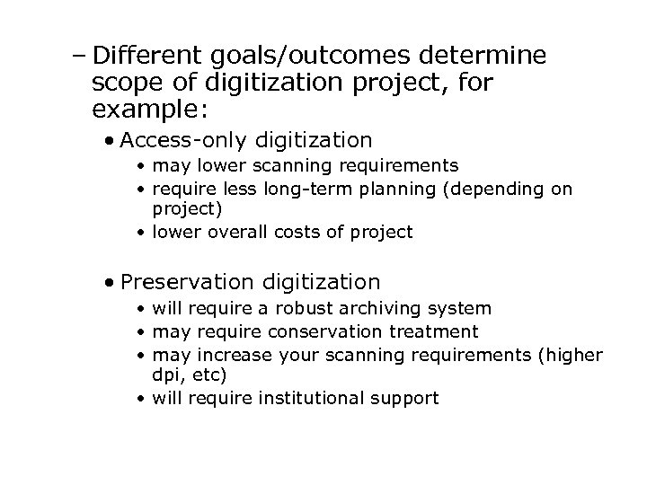 – Different goals/outcomes determine scope of digitization project, for example: • Access-only digitization •