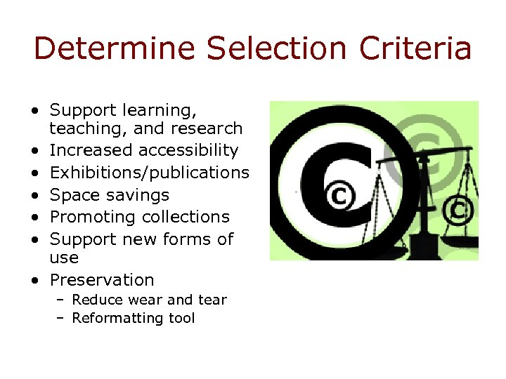 Determine Selection Criteria • Support learning, teaching, and research • Increased accessibility • Exhibitions/publications