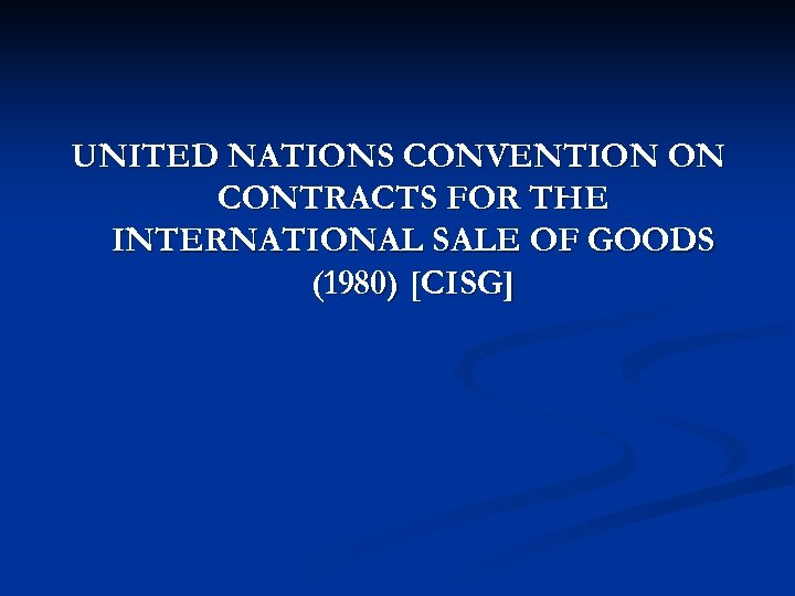 UNITED NATIONS CONVENTION ON CONTRACTS FOR THE INTERNATIONAL SALE OF GOODS (1980) [CISG]