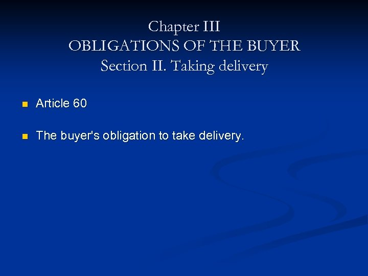 Chapter III OBLIGATIONS OF THE BUYER Section II. Taking delivery n Article 60 n