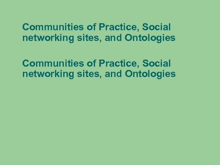 Communities of Practice, Social networking sites, and Ontologies